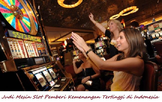 Judi Mesin Slot Pemberi Kemenangan Tertinggi di Indonesia