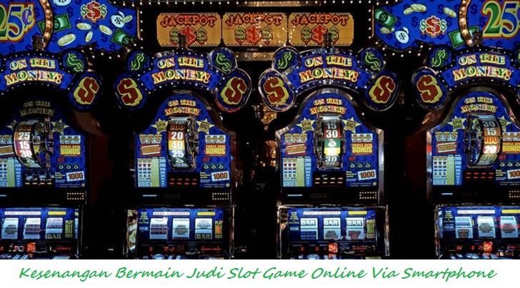 Kesenangan Bermain Judi Slot Game Online Via Smartphone